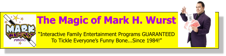 New Jersey Magician Mark H. Wurst - Exciting Magic, Hysterical Comedy and Birthday Parties and Family Events That are UNFORGETTABLE!