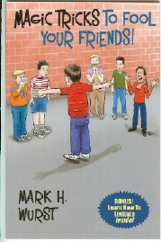 Magic Tricks To Fool Your Friends Book by Magician Mark H. Wurst